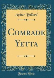 Comrade Yetta (Classic Reprint) by Arthur Bullard