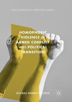Homophobic Violence in Armed Conflict and Political Transition by Jose Fernando Serrano-Amaya