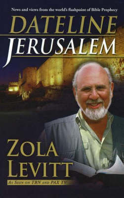 Dateline Jerusalem: News and Views Form the World's Flashpoint of Bible Prophecy by Zola Levitt image