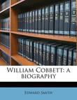 William Cobbett: A Biography by Professor Edward Smith