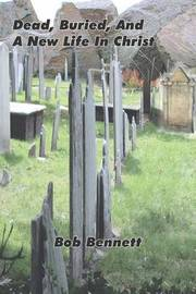 Dead, Buried and a New Life in Christ by Bob Bennett image