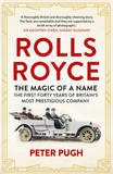 The Rolls-Royce: The Magic of a Name by Peter Pugh
