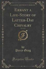 Errant a Life-Story of Latter-Day Chivalry, Vol. 2 of 3 (Classic Reprint) by Percy Greg