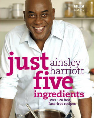 Just Five Ingredients by Ainsley Harriott