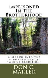 Imprisoned in the Brotherhood by Don C Marler