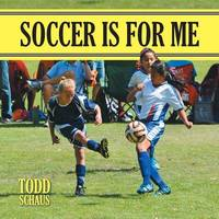 Soccer Is for Me by Todd Schaus