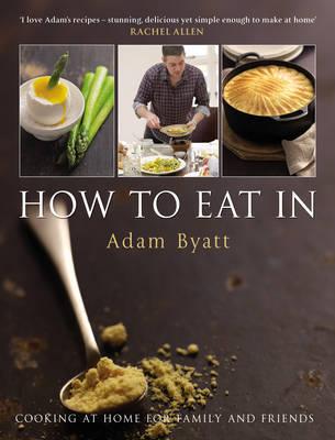 How To Eat In by Adam Byatt