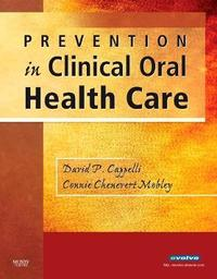 Prevention in Clinical Oral Health Care by David P. Cappelli
