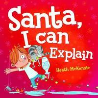 Dear Santa, I Can Explain by Heath McKenzie image