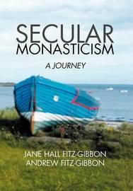Secular Monasticism: A Journey by Jane Fitz-Gibbon