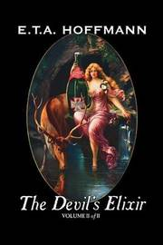 The Devil's Elixir, Vol. II of II by E.T A. Hoffman, Fiction, Fantasy by E.T.A. Hoffmann