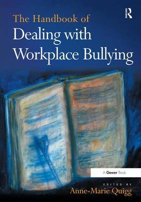 The Handbook of Dealing with Workplace Bullying by Anne-Marie Quigg