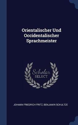 Orientalischer Und Occidentalischer Sprachmeister by Johann Friedrich Fritz image