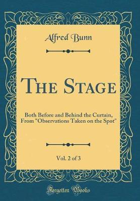 The Stage, Vol. 2 of 3 by Alfred Bunn