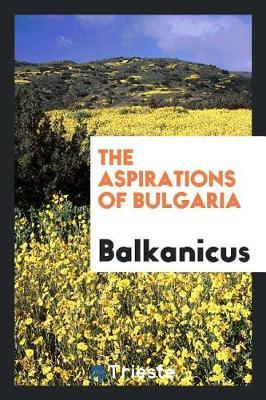 The Aspirations of Bulgaria by Balkanicus
