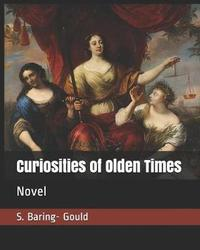Curiosities of Olden Times by S Baring.Gould