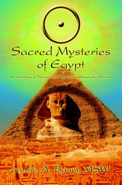 Sacred Mysteries of Egypt: An Astrological Interpretation of Ancient Holographic Wisdom by Laurie A Baum MSW