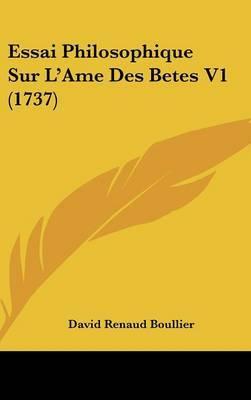 Essai Philosophique Sur L'Ame Des Betes V1 (1737) by David Renaud Boullier image