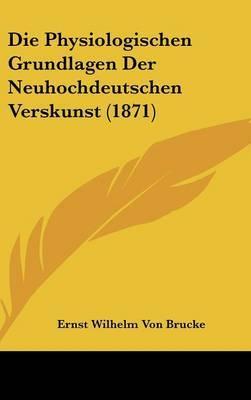 Die Physiologischen Grundlagen Der Neuhochdeutschen Verskunst (1871) by Ernst Wilhelm Von Brucke image