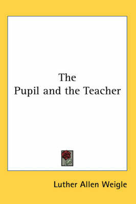 The Pupil and the Teacher by Luther Allen Weigle