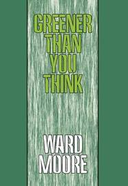 Greener Than You Think by Ward Moore
