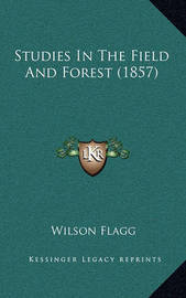 Studies in the Field and Forest (1857) by Wilson Flagg