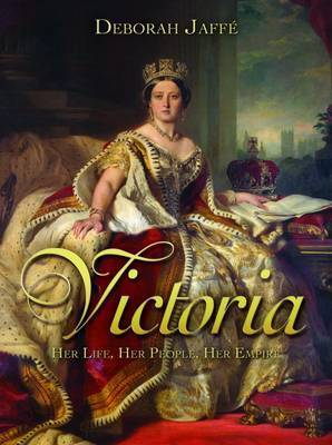 Victoria: Her Life, Her People, Her Empire by Deborah Jaffe image