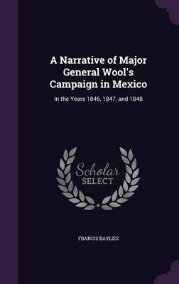 A Narrative of Major General Wool's Campaign in Mexico by Francis Baylies image