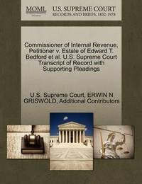 Commissioner of Internal Revenue, Petitioner V. Estate of Edward T. Bedford et al. U.S. Supreme Court Transcript of Record with Supporting Pleadings by Erwin N. Griswold