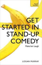 Get Started in Stand-Up Comedy by Logan Murray