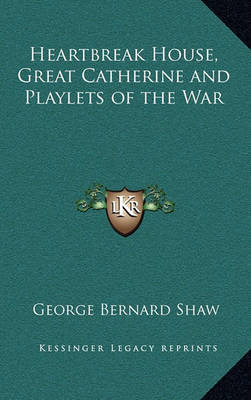 Heartbreak House, Great Catherine and Playlets of the War by George Bernard Shaw image