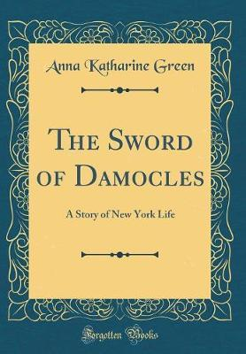 The Sword of Damocles by Anna Katharine Green