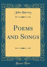 Poems and Songs (Classic Reprint) by John Harvey