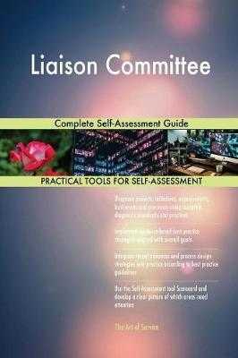 Liaison Committee Complete Self-Assessment Guide by Gerardus Blokdyk image