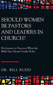 Should Women Be Pastors and Leaders in Church? by Dr Bill Rudd