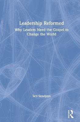 Leadership Reformed by Sen Sendjaya
