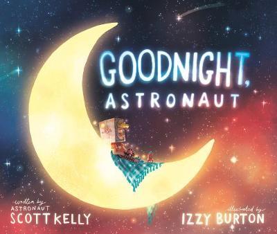 Goodnight, Astronaut by Scott Kelly