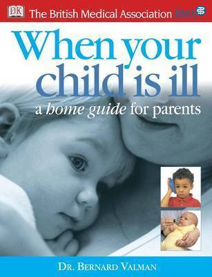 BMA When Your Child is Ill: A Home Guide for Parents by Bernard Valman image