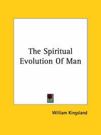The Spiritual Evolution of Man by William Kingsland