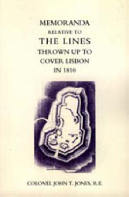 Memoranda Relative to the Lines Thrown Up to Cover Lisbon in 1810 by John T. Jones