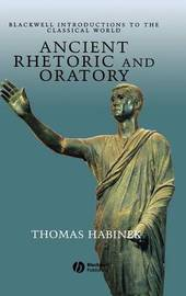 Ancient Rhetoric and Oratory by Thomas N Habinek
