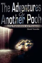 The Adventures of Another Pooh: Caving Explorations and Escapades by David Yeandle image
