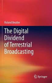 The Digital Dividend of Terrestrial Broadcasting by Roland Beutler