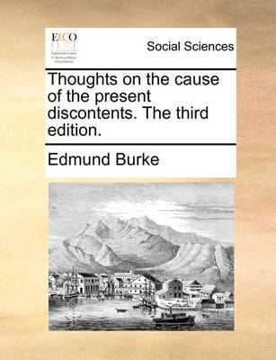Thoughts on the Cause of the Present Discontents. the Third Edition. by Edmund Burke