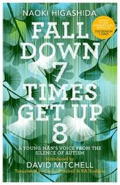 Fall Down Seven Times, Get Up Eight by Naoki Higashida