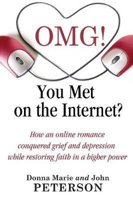 OMG!!!! You Met On The Internet? by Donna Marie and John Peterson