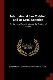 International Law Codified and Its Legal Sanction by Edwin Montefiore Borchard