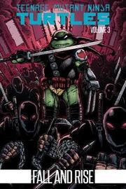 Teenage Mutant Ninja Turtles Volume 3 Fall And Rise by Kevin Eastman
