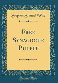 Free Synagogue Pulpit (Classic Reprint) by Stephen Samuel Wise image