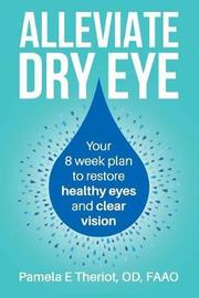 Alleviate Dry Eye by Pamela E Theriot Od